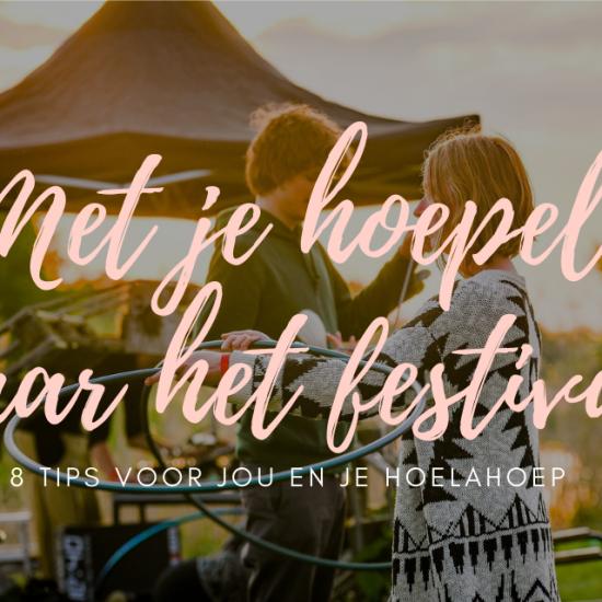 8 Tips voor wie met hoepel naar een festival gaat   Festival hoepelen